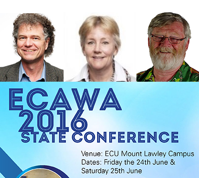 ECAWA 2016 State Conference Speakers - Venue: ECU Mount Lawley Campus Dates: 24th and 25th of June 2016