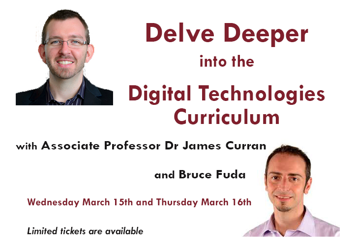Delving Deeper into the Digital Technologies Curriculum with Associate Professor Dr James Curran and Bruce Fuda, Wednesday March 15th and Thursday March 16th 2017 Limited Tickets available.