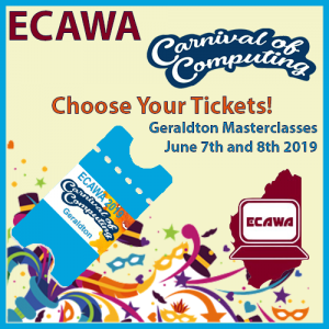Choose Your Tickets for Geralton Masterclasses June 7th and 8th 2019 http://ecawa.wa.edu.au/conferences/2019-carnival-of-computing/2019-carnival-of-computing-geraldton/tickets/