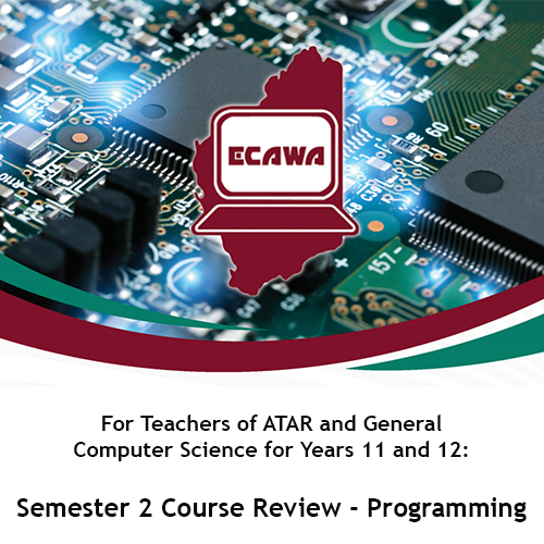 For Teachers of ATAR and General Computer Science for Years 11 and 12: Semester 2 Course Review - Programming